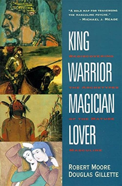 King Warrior Magician Lover Rediscovering The Archetypes Of The Mature Masculine By Galleon.ph