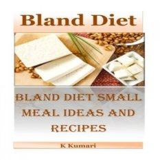 Bland Diet: Bland Diet Small Meal Ideas And Recipes(nutritional Health Benefits And Uses Of Bland Diet,acid Reflux,ulcers,stomach Surgery,gastrointestinal Disorders) By Galleon.ph.