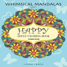 Happy Adult Coloring Book Whimsical Mandalas Volume 1 A Cheerful