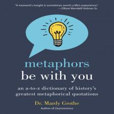 Metaphors Be With You: An A To Z Dictionary Of Historys Greatest Metaphorical Quotations By Galleon.ph.