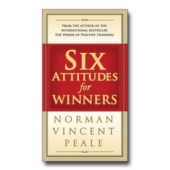 Six Attitudes for Winners by Norman Vincent Peale