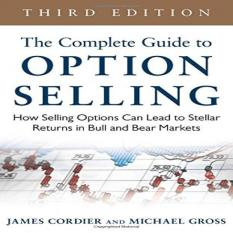 the complete guide to option selling how selling options can lead to stellar returns in bull and bear markets