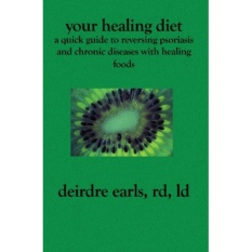 Your Healing Diet: A Quick Guide To Reversing Psoriasis And Chronic Diseases With Healing Foods By Galleon.ph2.