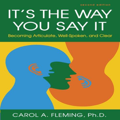 [AUDIOBOOK] It's the Way You Say It - Becoming Articulate, Well-Spoken, and  Clear By: Carol A Fleming PhD