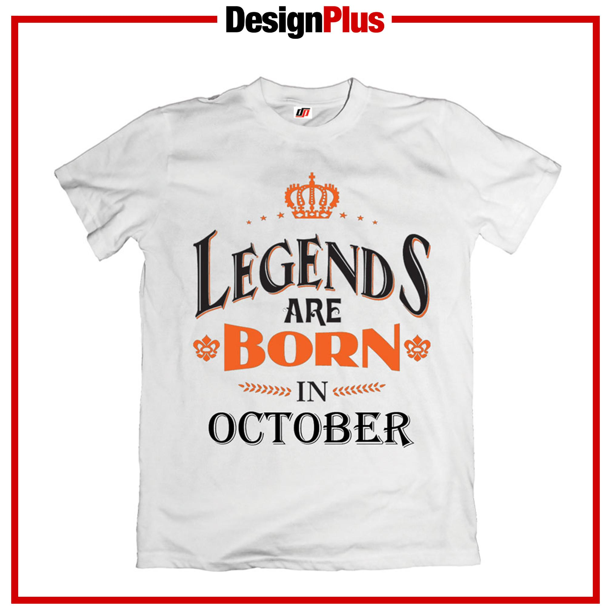 DesignPlus Legends Are Born In October Statement T Shirt Birthday Collection