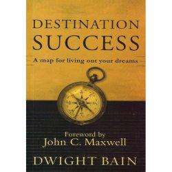 Destination Success: A Map for Living Out Your Dreams