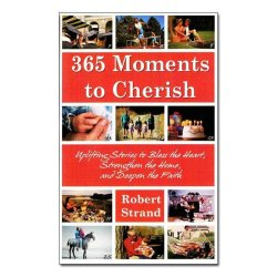365 Moments to Cherish: Uplifting Stories to Bless the Heart, Strengthen the Home, and Deepen the Faith