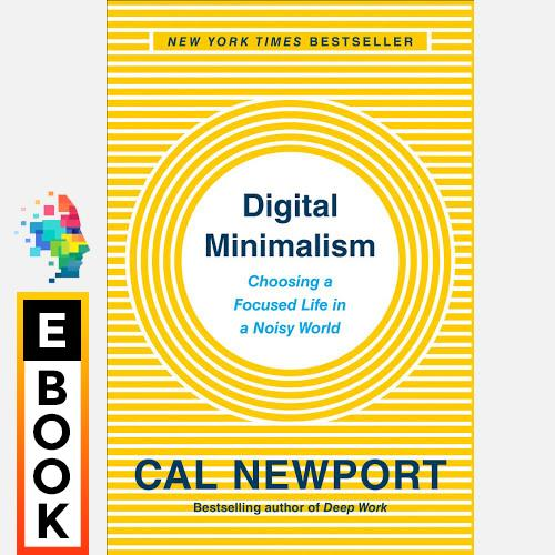Digital Minimalism: Choosing A Focused Life In A Noisy World - Digital Ebook By Audiobooks.