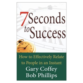 7 Seconds to Success: How to Effectively Relate to People in an Instant Book