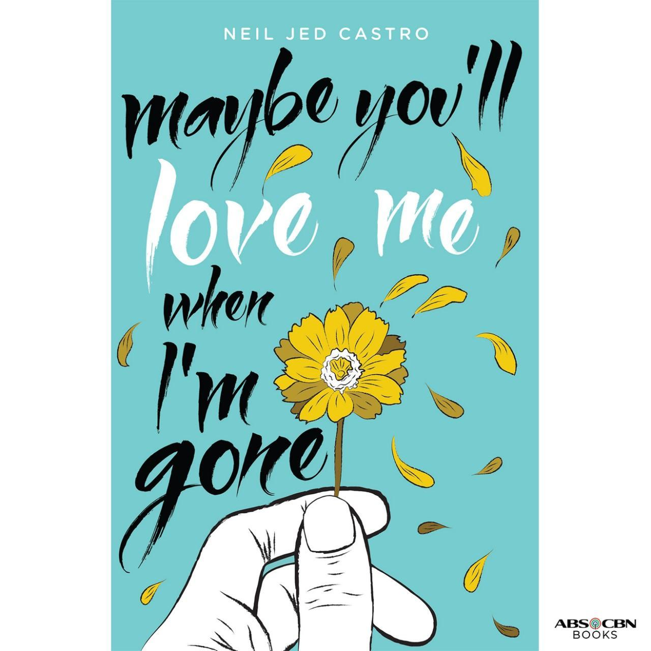 MAYBE YOU'LL LOVE ME WHEN I'M GONE by Neil Jed Castro