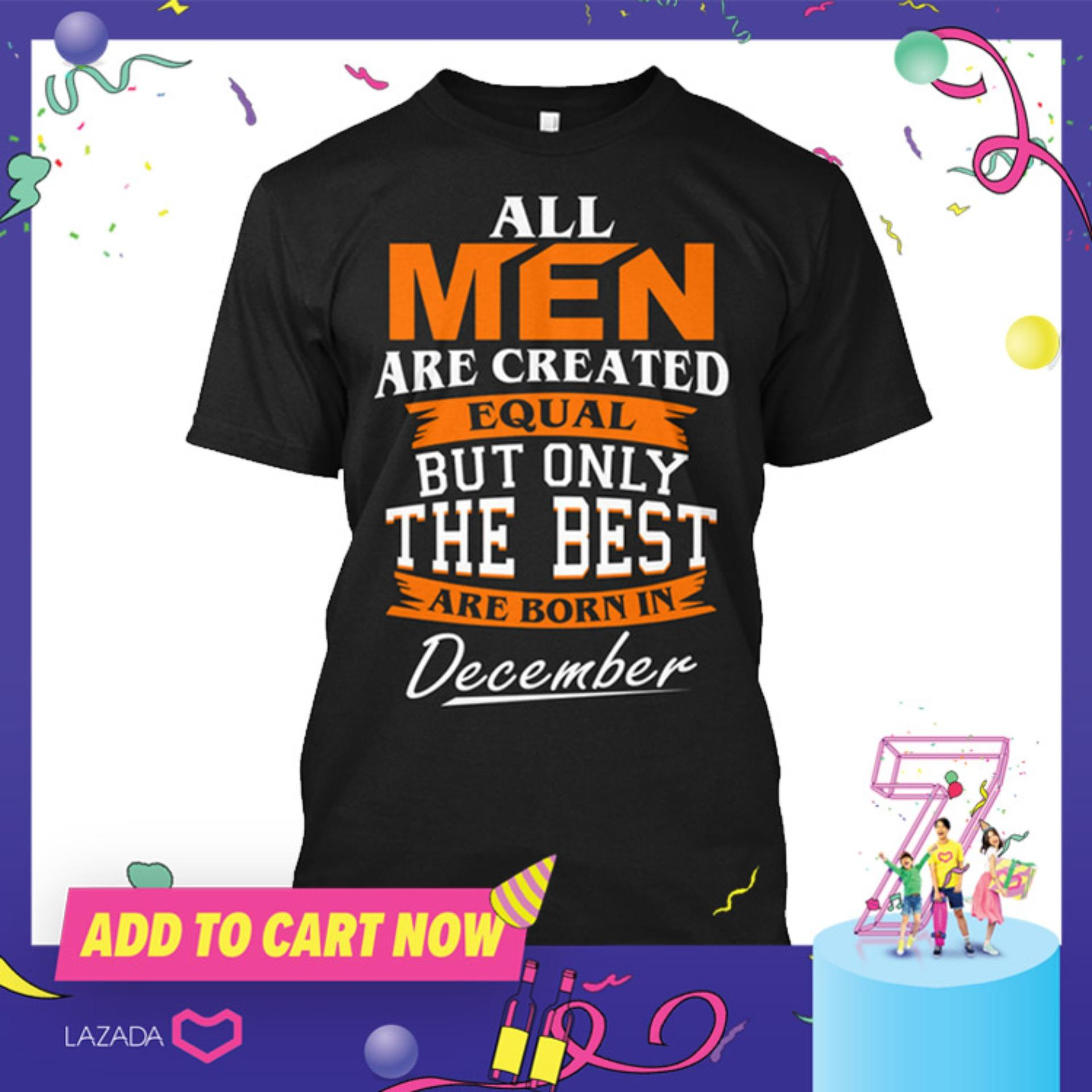 5fab3d9e Product details of All Men Are Created Equal But The Best Are Born in  December Birthday Statement Shirt - tshirt printed graphic tee Mens t shirt  shirts for ...