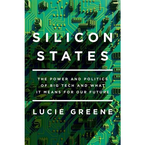Silicon States: The Power And Politics Of Big Tech And What It Means For Our Future By Mediaholics.