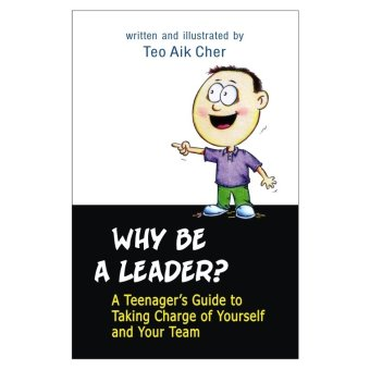 Why Be A Leader?: A Teenager's Guide to Taking Charge of Yourself and Your Team Book