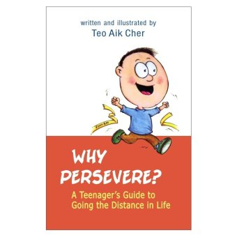 Why Persevere? A Teenager's Guide to Going the Distance in Life Book