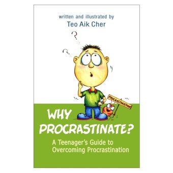 Why Procrastinate? A Teenager's Guide to overcoming Procrastination Book