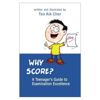 Why Score? A Teenager's Guide to Examination Excellence Book