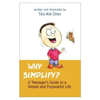 Why Simplify? A Teenagers Guide to a Simple and Purposeful life Book