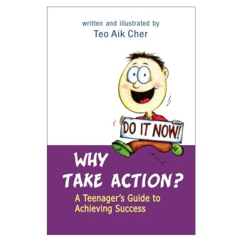 Why take action? A Teenager's Guide to Achieving Success Book